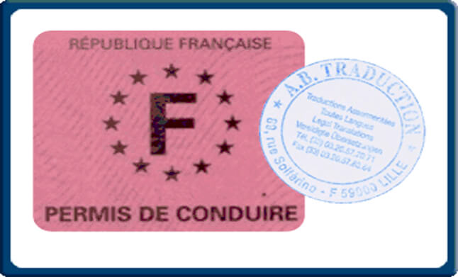 sworn translation of your driving licence signed and stamped by the Sworn Expert Translator affiliated to the Appeal Courts and other Courts in France.